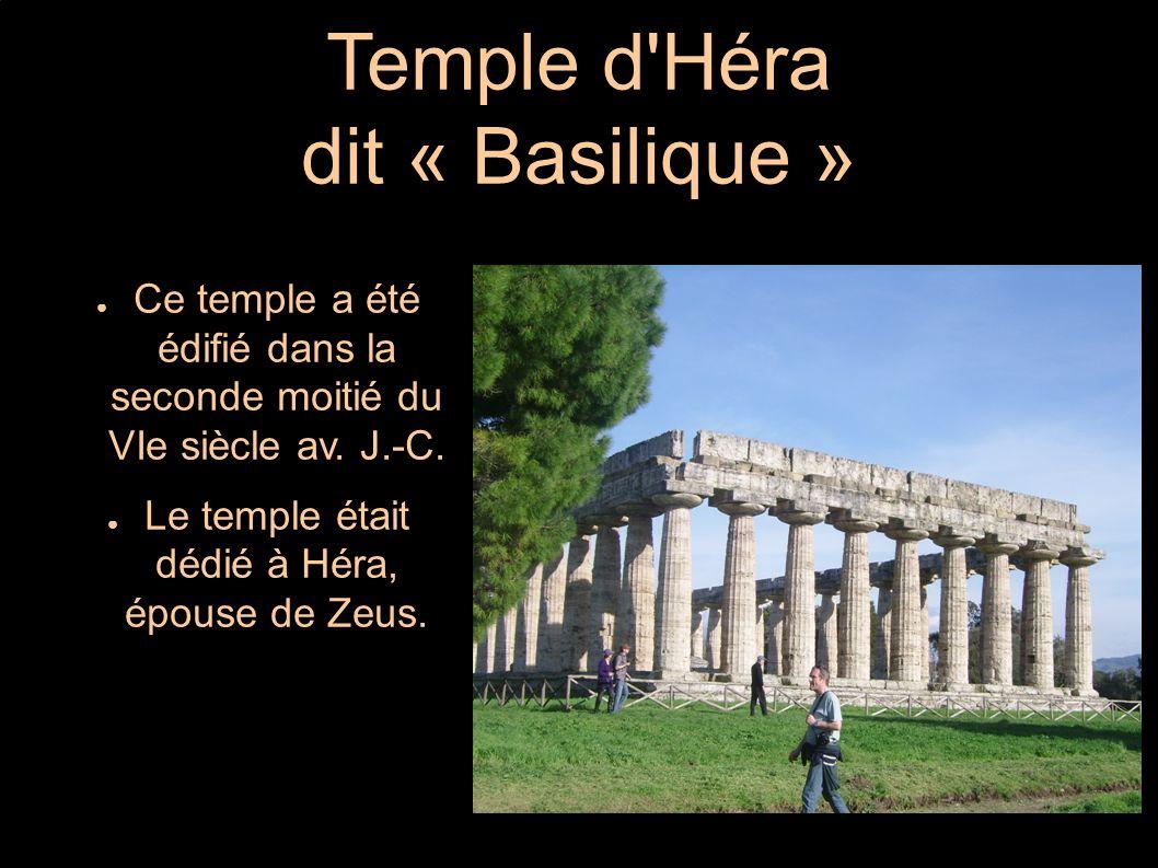 Temple d'Héra dit « Basilique » ● Ce temple a été édifié dans la seconde moitié du VIe siècle av. J.-C. ● Le temple était dédié à Héra, épouse de Zeus