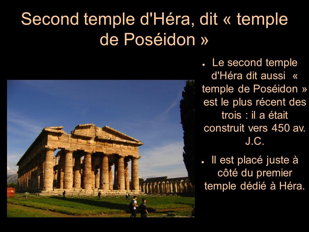 ● Le second temple d'Héra dit aussi « temple de Poséidon » est le plus récent des trois : il a était construit vers 450 av. J.C. ● Il est placé juste
