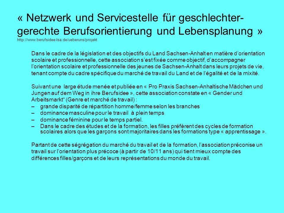 « Netzwerk und Servicestelle für geschlechter- gerechte Berufsorientierung und Lebensplanung » http://www.berufsidee-lsa.de/ueberuns/projekt Dans le c