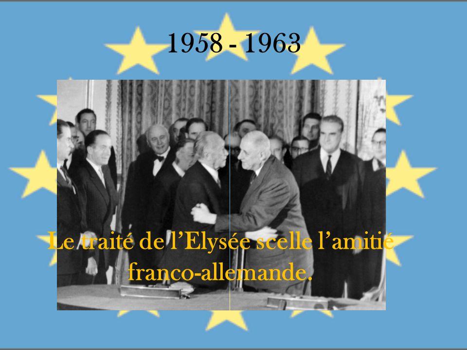 1958 - 1963 Le traité de l'Elysée scelle l'amitié franco-allemande.