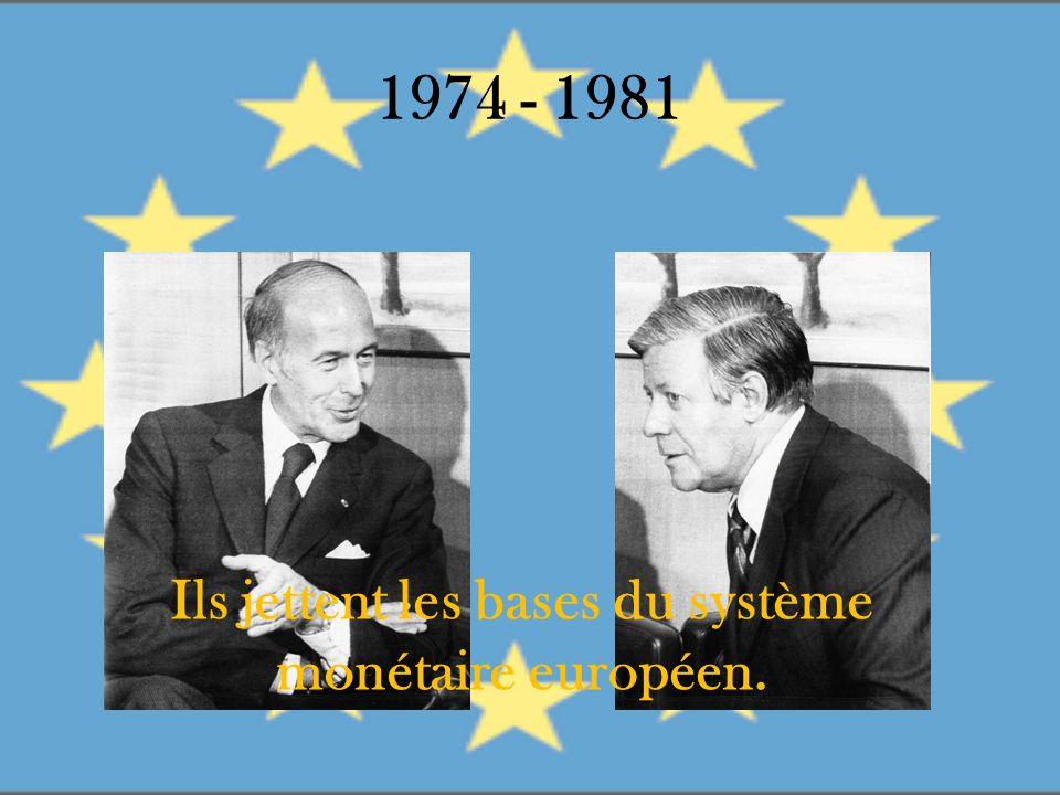 1974 - 1981 Ils jettent les bases du système monétaire européen.