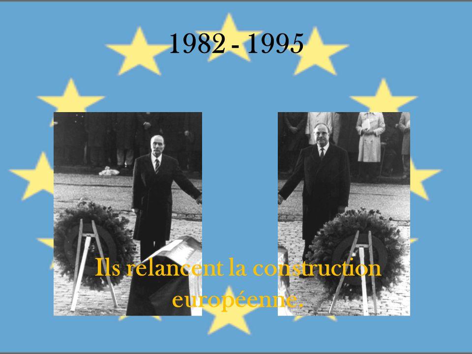 1982 - 1995 Ils relancent la construction européenne.