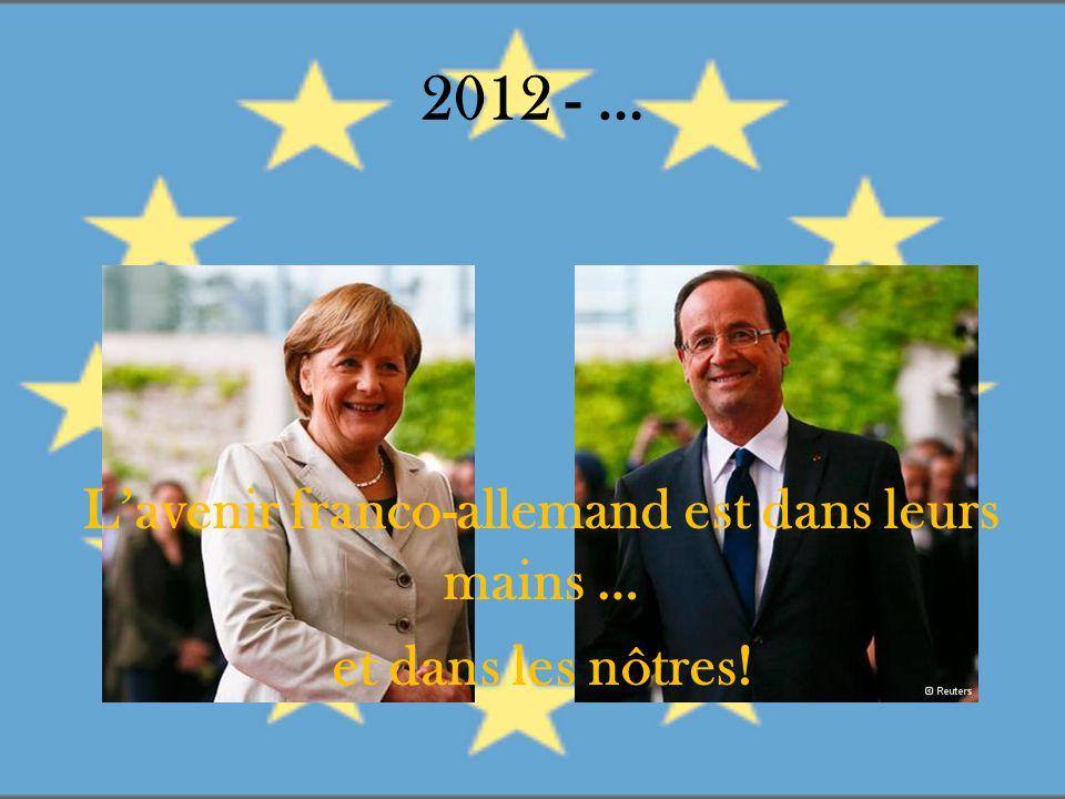 2012 - … L'avenir franco-allemand est dans leurs mains … et dans les nôtres!