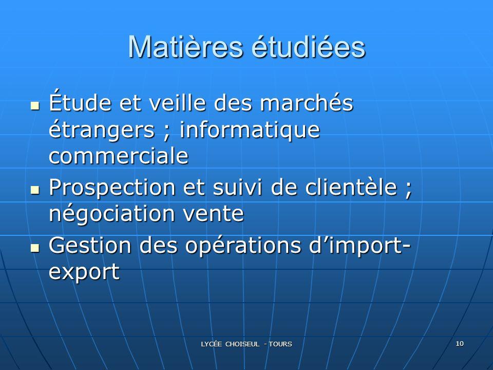 LYCÉE CHOISEUL - TOURS 10 Matières étudiées Étude Étude et veille des marchés étrangers ; informatique commerciale Prospection Prospection et suivi de