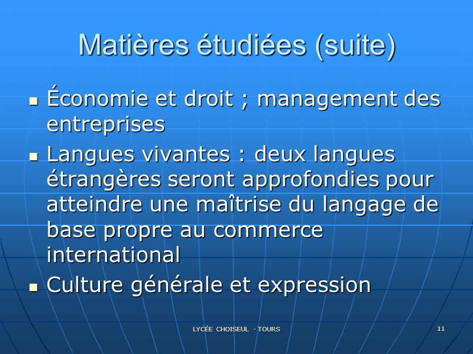 LYCÉE CHOISEUL - TOURS 11 Matières étudiées (suite) Économie Économie et droit ; management des entreprises Langues Langues vivantes : deux langues ét