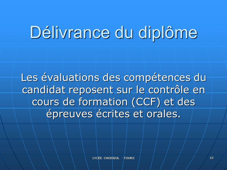 LYCÉE CHOISEUL - TOURS 12 Délivrance du diplôme Les évaluations des compétences du candidat reposent sur le contrôle en cours de formation (CCF) et de