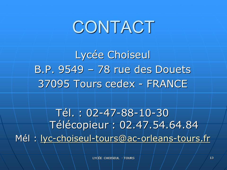 LYCÉE CHOISEUL - TOURS 13 CONTACT Lycée Choiseul B.P. 9549 – 78 rue des Douets 37095 Tours cedex - FRANCE Tél. : 02-47-88-10-30 Télécopieur : 02.47.54