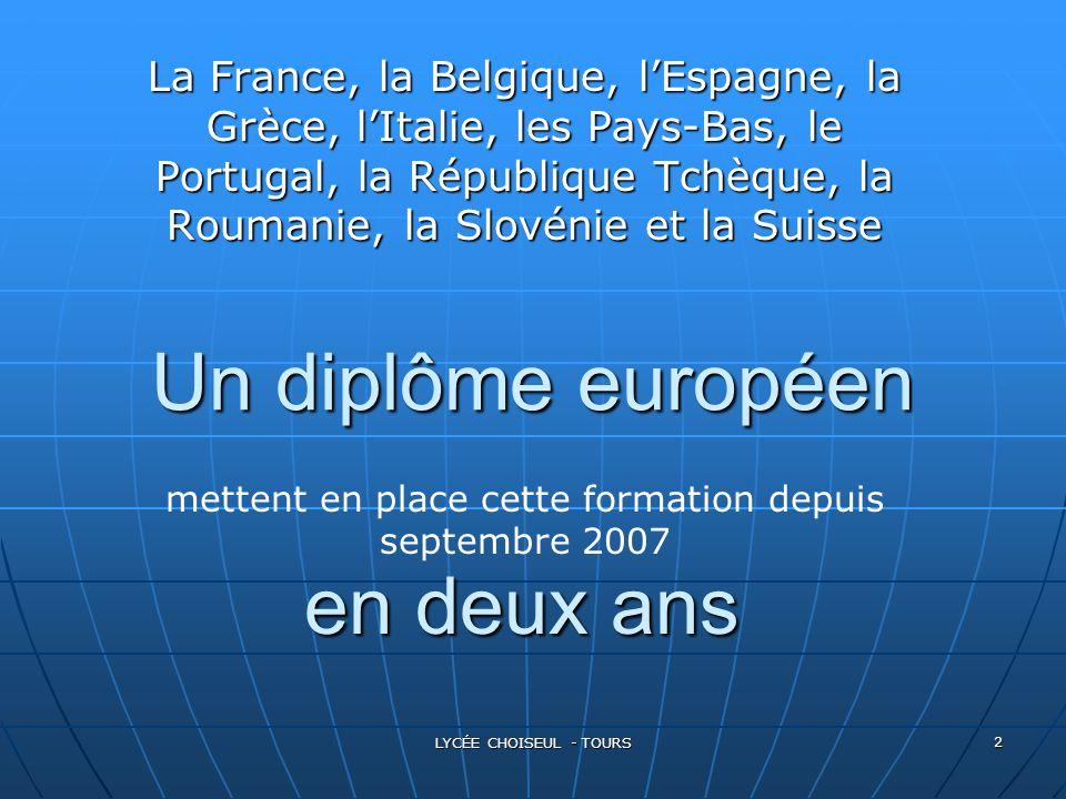 LYCÉE CHOISEUL - TOURS 2 Un diplôme européen La France, la Belgique, l'Espagne, la Grèce, l'Italie, les Pays-Bas, le Portugal, la République Tchèque,