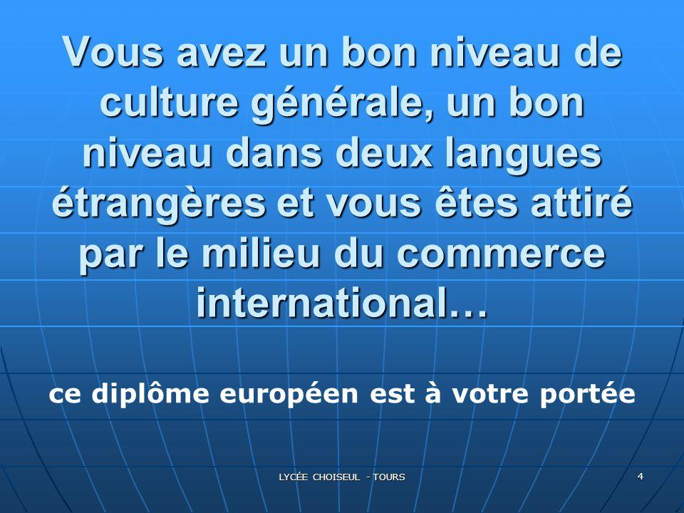 LYCÉE CHOISEUL - TOURS 4 Vous avez un bon niveau de culture générale, un bon niveau dans deux langues étrangères et vous êtes attiré par le milieu du