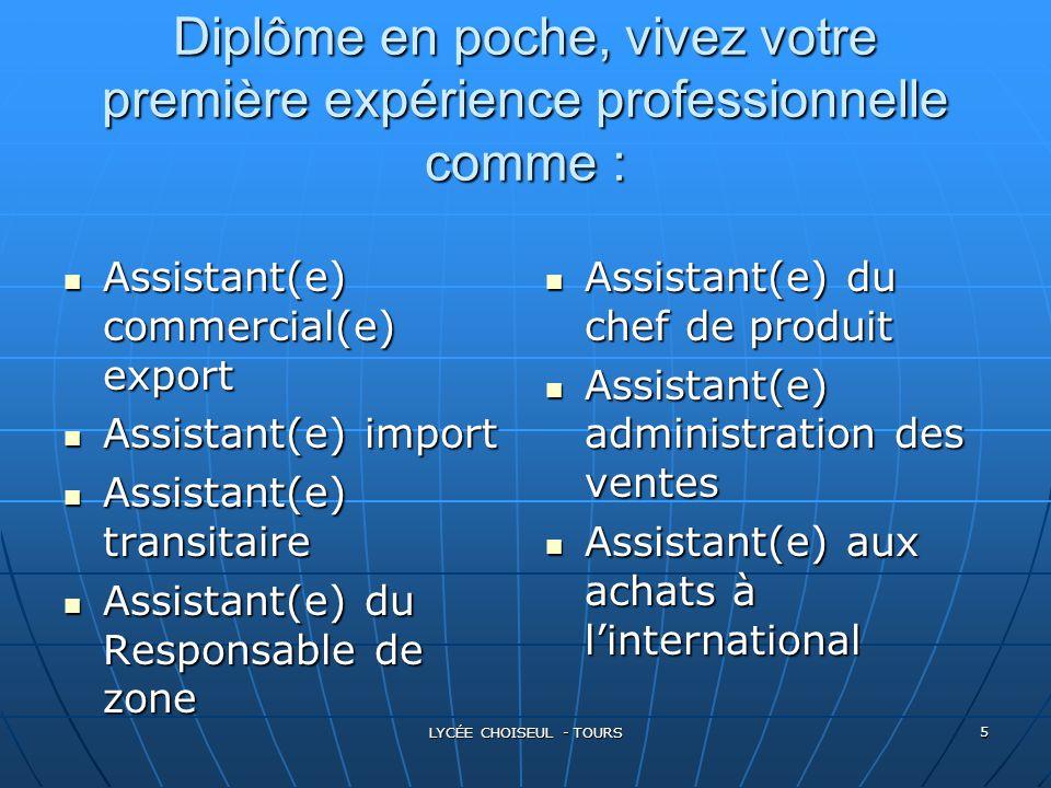 LYCÉE CHOISEUL - TOURS 5 Diplôme en poche, vivez votre première expérience professionnelle comme : Assistant(e) Assistant(e) commercial(e) export impo