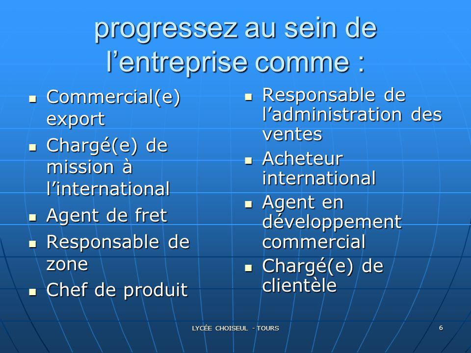 LYCÉE CHOISEUL - TOURS 6 progressez au sein de l'entreprise comme : Commercial(e) Commercial(e) export Chargé(e) Chargé(e) de mission à l'internationa