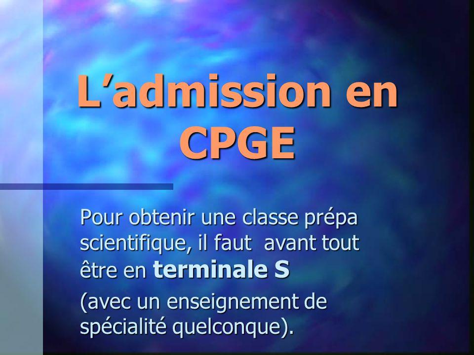 L'admission en CPGE Pour obtenir une classe prépa scientifique, il faut avant tout être en terminale S (avec un enseignement de spécialité quelconque).