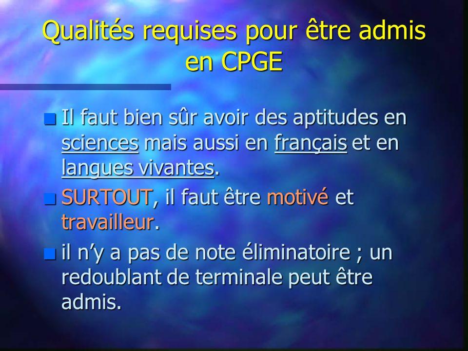 Qualités requises pour être admis en CPGE n Il faut bien sûr avoir des aptitudes en sciences mais aussi en français et en langues vivantes.