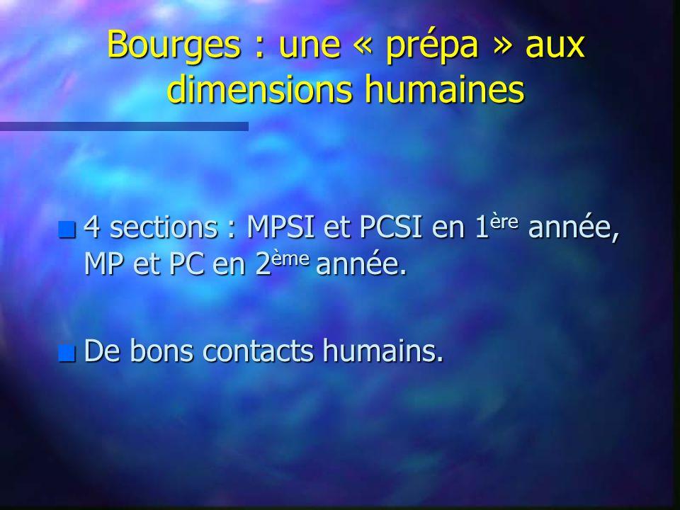 Bourges : une « prépa » aux dimensions humaines n 4 sections : MPSI et PCSI en 1 ère année, MP et PC en 2 ème année.