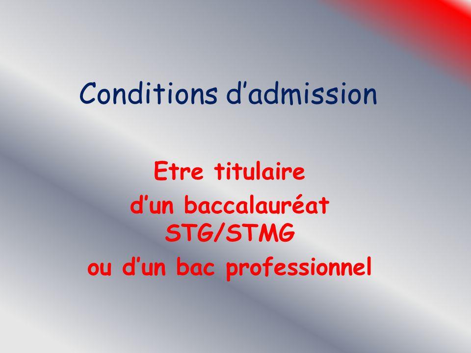 Conditions d'admission Etre titulaire d'un baccalauréat STG/STMG ou d'un bac professionnel