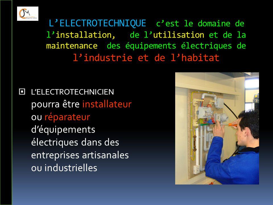 L'ELECTROTECHNIQUE c'est le domaine de l'installation, de l'utilisation et de la maintenance des équipements électriques de l'industrie et de l'habita