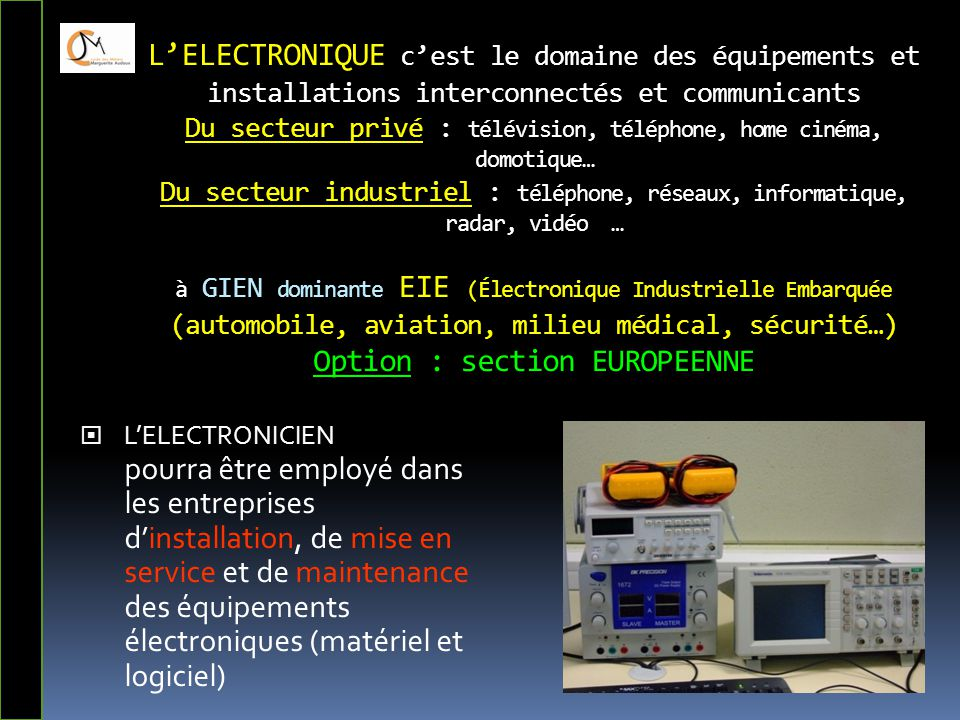 L'ELECTRONIQUE c'est le domaine des équipements et installations interconnectés et communicants Du secteur privé : télévision, téléphone, home cinéma,