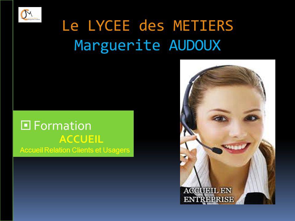 Le LYCEE des METIERS Marguerite AUDOUX  Formation ACCUEIL Accueil Relation Clients et Usagers