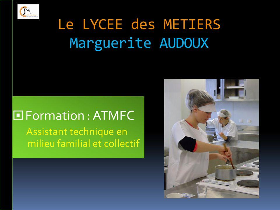 Le LYCEE des METIERS Marguerite AUDOUX  Formation : ATMFC Assistant technique en milieu familial et collectif