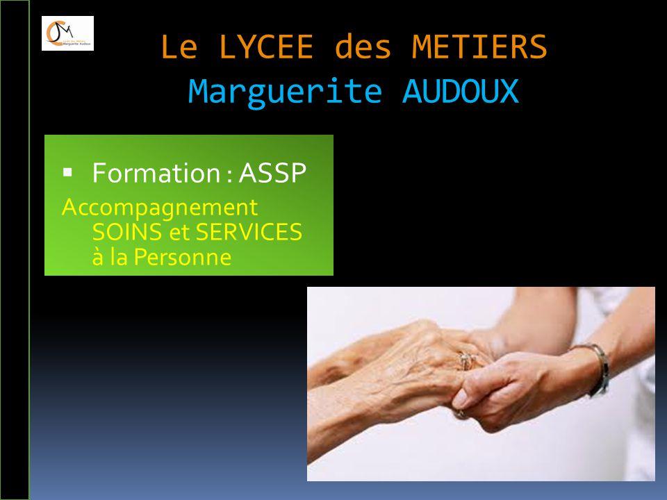 Le LYCEE des METIERS Marguerite AUDOUX  Formation : ASSP Accompagnement SOINS et SERVICES à la Personne