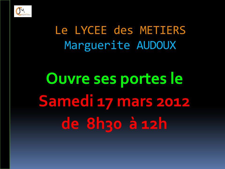 Le LYCEE des METIERS Marguerite AUDOUX Ouvre ses portes le Samedi 17 mars 2012 de 8h30 à 12h