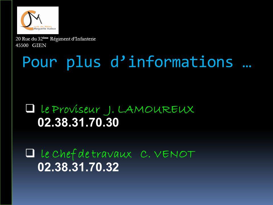 Pour plus d'informations …  le Proviseur J. LAMOUREUX 02.38.31.70.30  le Chef de travaux C. VENOT 02.38.31.70.32 20 Rue du 32 ème Régiment d'Infante