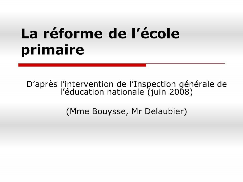 La réforme de l'école primaire D'après l'intervention de l'Inspection générale de l'éducation nationale (juin 2008) (Mme Bouysse, Mr Delaubier)