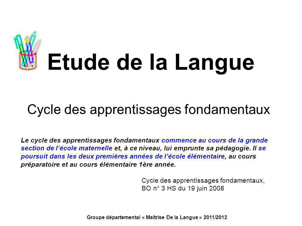 Etude de la Langue Cycle des apprentissages fondamentaux Le cycle des apprentissages fondamentaux commence au cours de la grande section de l'école ma