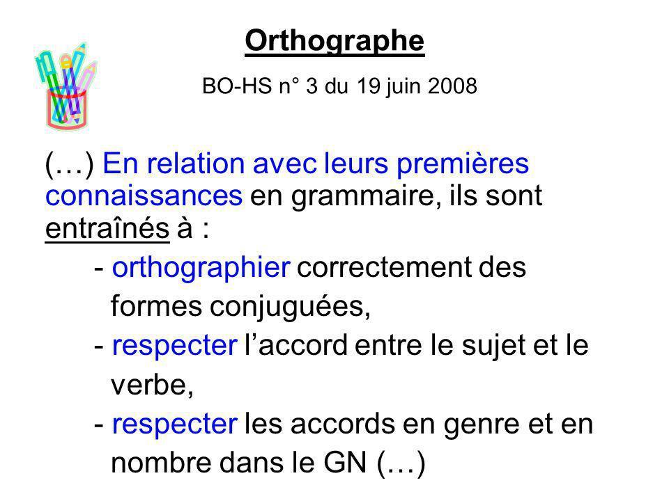 Orthographe BO-HS n° 3 du 19 juin 2008 (…) En relation avec leurs premières connaissances en grammaire, ils sont entraînés à : - orthographier correct