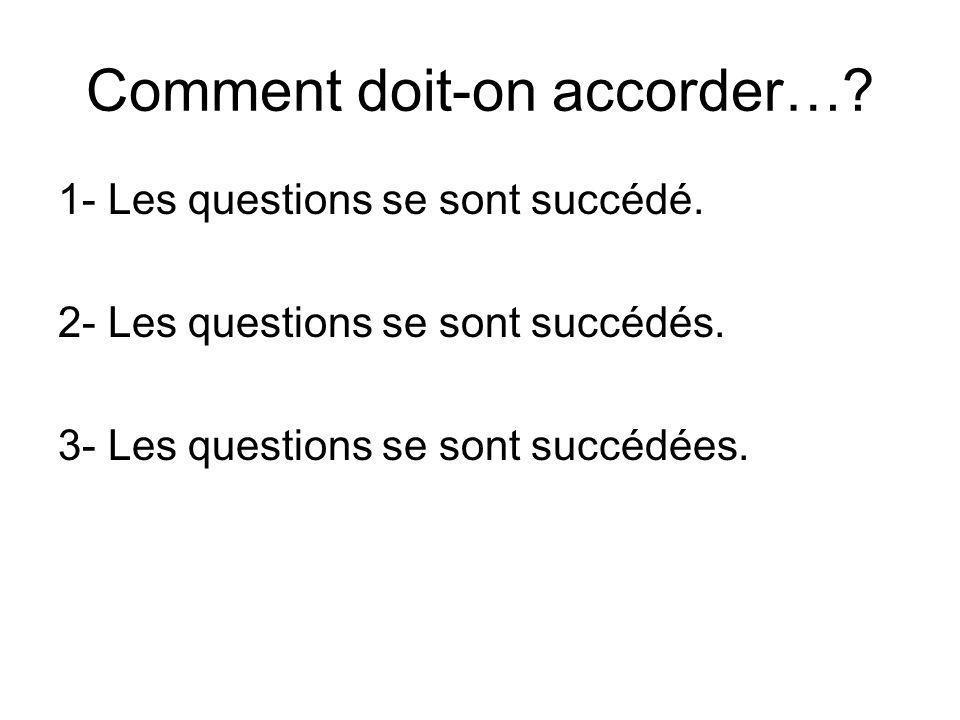 Comment doit-on accorder…? 1- Les questions se sont succédé. 2- Les questions se sont succédés. 3- Les questions se sont succédées.