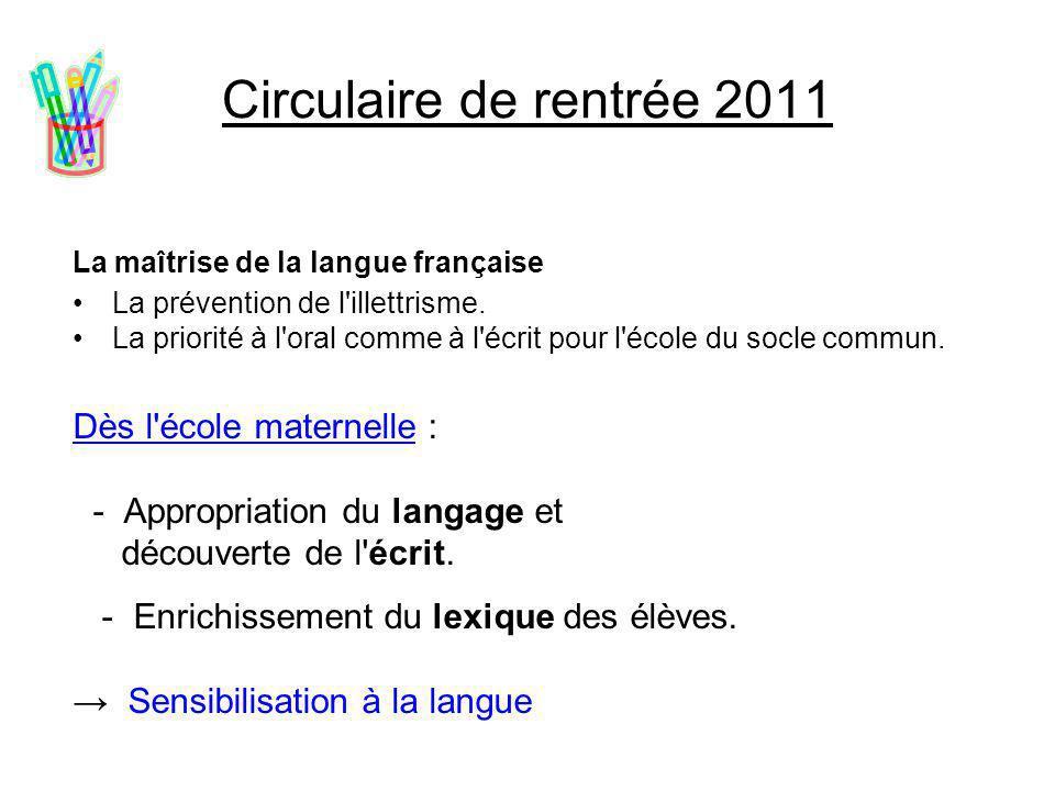 Circulaire de rentrée 2011 La maîtrise de la langue française La prévention de l'illettrisme. La priorité à l'oral comme à l'écrit pour l'école du soc