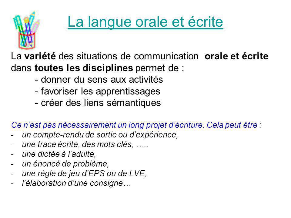La langue orale et écrite La variété des situations de communication orale et écrite dans toutes les disciplines permet de : - donner du sens aux acti