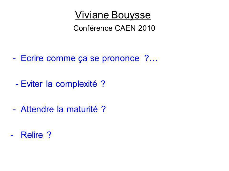 Viviane Bouysse Conférence CAEN 2010 - Ecrire comme ça se prononce ?… - Eviter la complexité ? - Attendre la maturité ? - Relire ?
