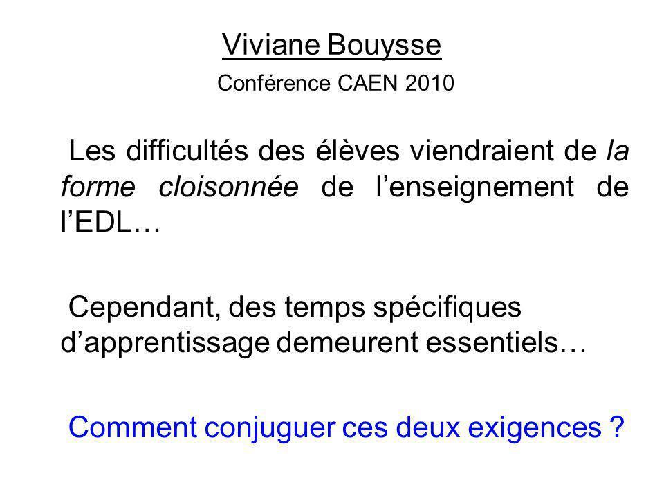 Viviane Bouysse Conférence CAEN 2010 Les difficultés des élèves viendraient de la forme cloisonnée de l'enseignement de l'EDL… Cependant, des temps sp