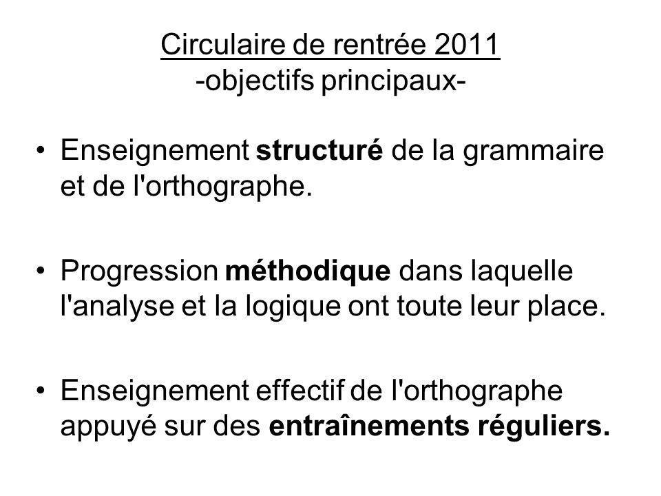 Circulaire de rentrée 2011 -objectifs principaux- Enseignement structuré de la grammaire et de l'orthographe. Progression méthodique dans laquelle l'a