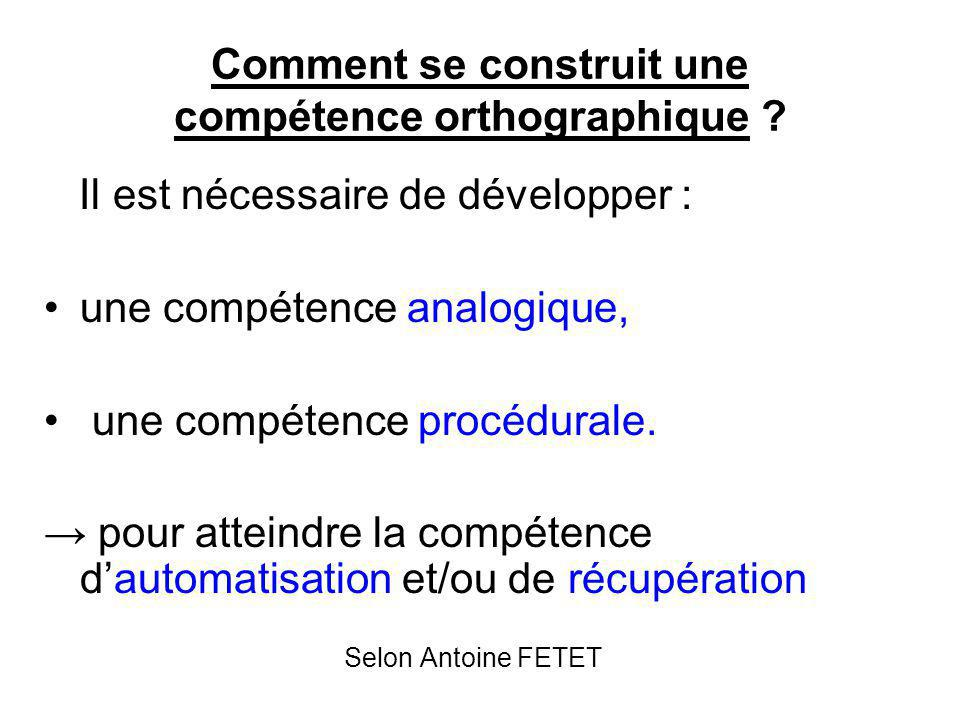 Comment se construit une compétence orthographique ? Il est nécessaire de développer : une compétence analogique, une compétence procédurale. → pour a