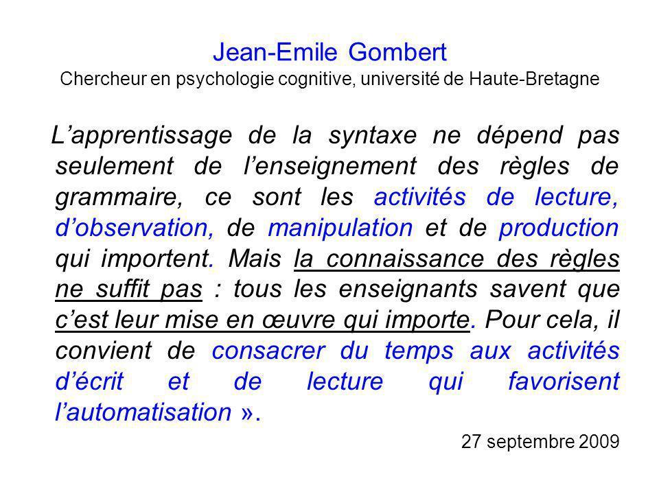 Jean-Emile Gombert Chercheur en psychologie cognitive, université de Haute-Bretagne L'apprentissage de la syntaxe ne dépend pas seulement de l'enseign