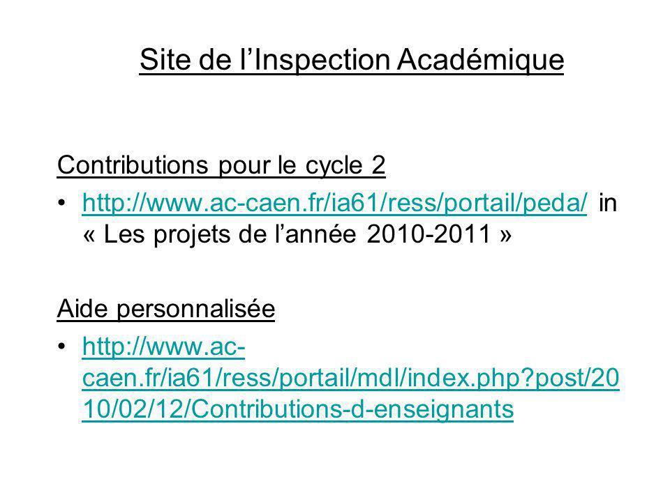 Site de l'Inspection Académique Contributions pour le cycle 2 http://www.ac-caen.fr/ia61/ress/portail/peda/ in « Les projets de l'année 2010-2011 »htt