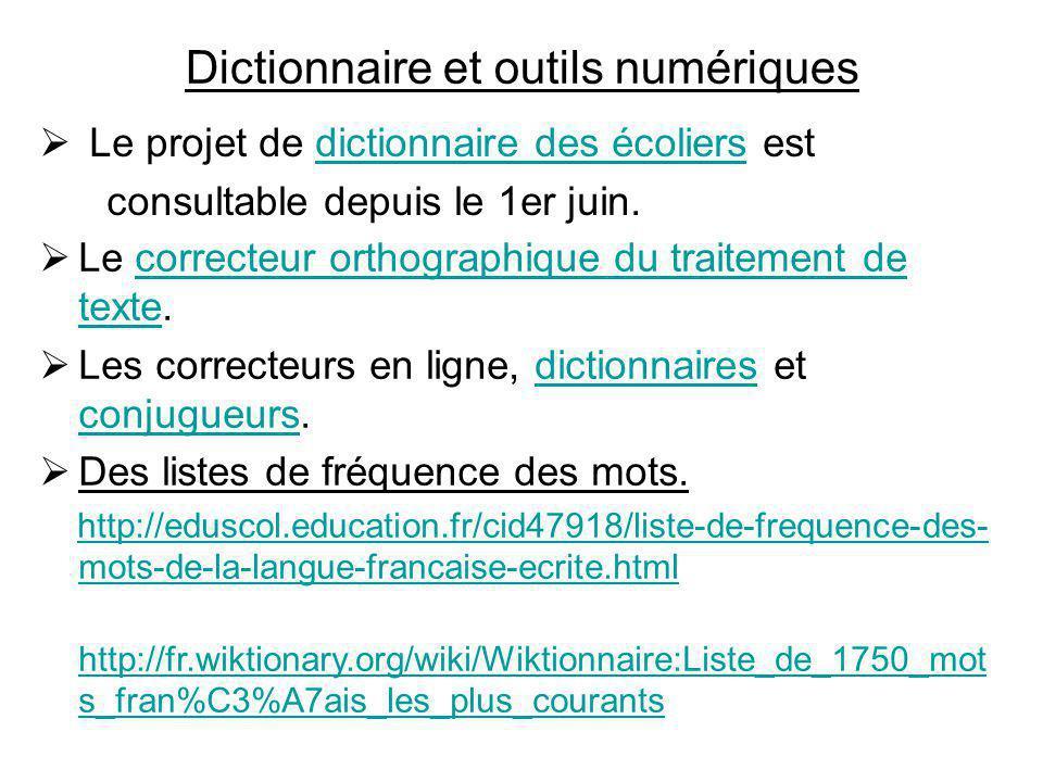 Dictionnaire et outils numériques  Le projet de dictionnaire des écoliers estdictionnaire des écoliers consultable depuis le 1er juin.  Le correcteu