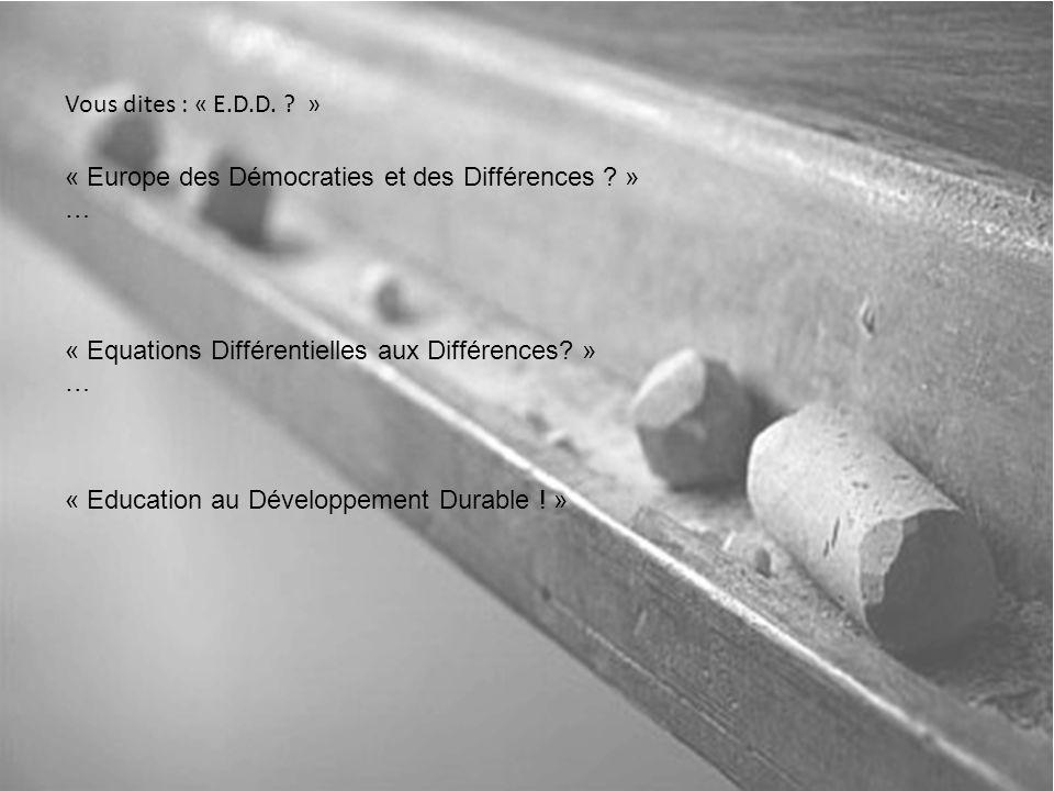 Vous dites : « E.D.D. » « Europe des Démocraties et des Différences .