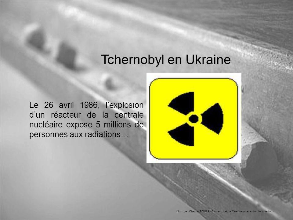 Tchernobyl en Ukraine Le 26 avril 1986, l'explosion d'un réacteur de la centrale nucléaire expose 5 millions de personnes aux radiations… (Source : Charles BOULAND – rectorat de Caen service action innovation)