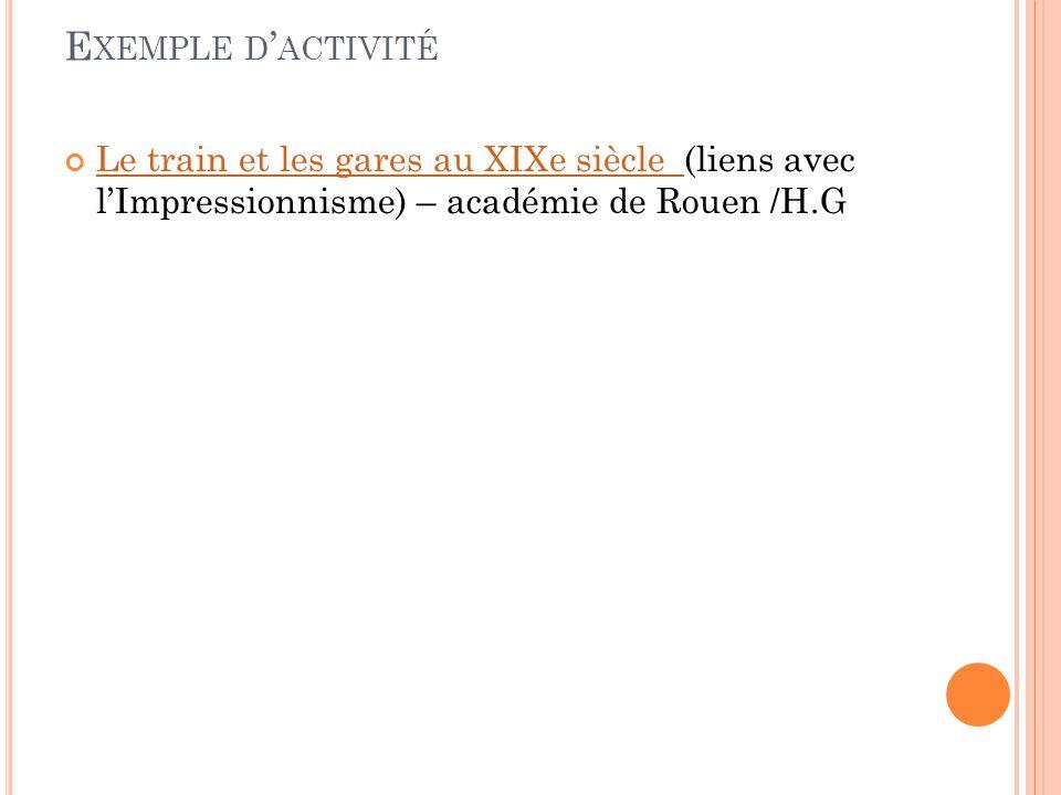 E XEMPLE D ' ACTIVITÉ Le train et les gares au XIXe siècle Le train et les gares au XIXe siècle (liens avec l'Impressionnisme) – académie de Rouen /H.