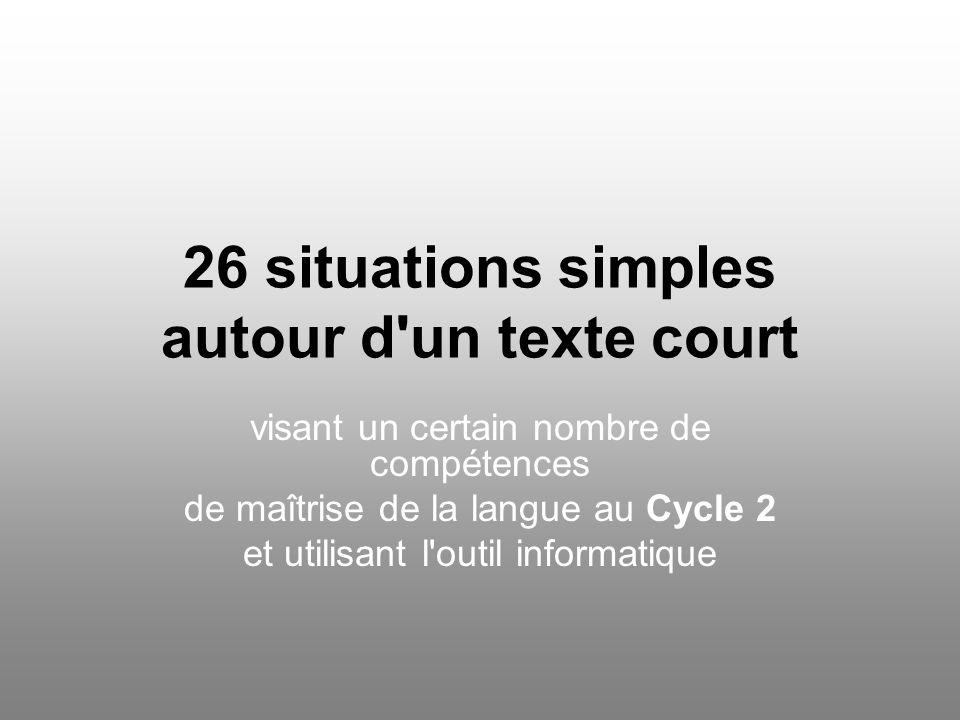 26 situations simples autour d'un texte court visant un certain nombre de compétences de maîtrise de la langue au Cycle 2 et utilisant l'outil informa