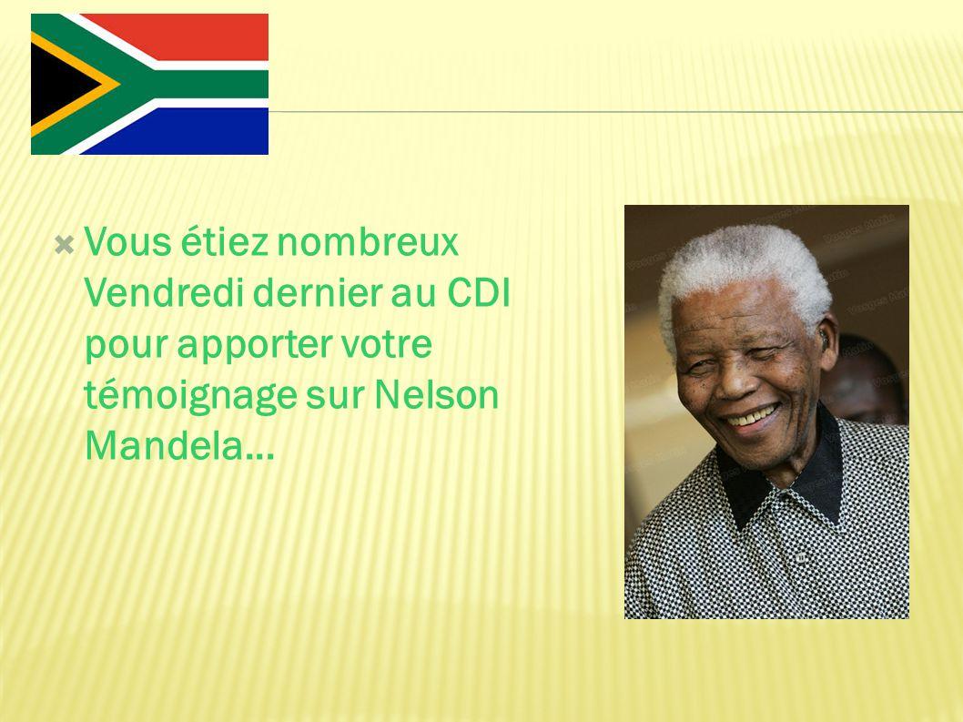 Vous étiez nombreux Vendredi dernier au CDI pour apporter votre témoignage sur Nelson Mandela...