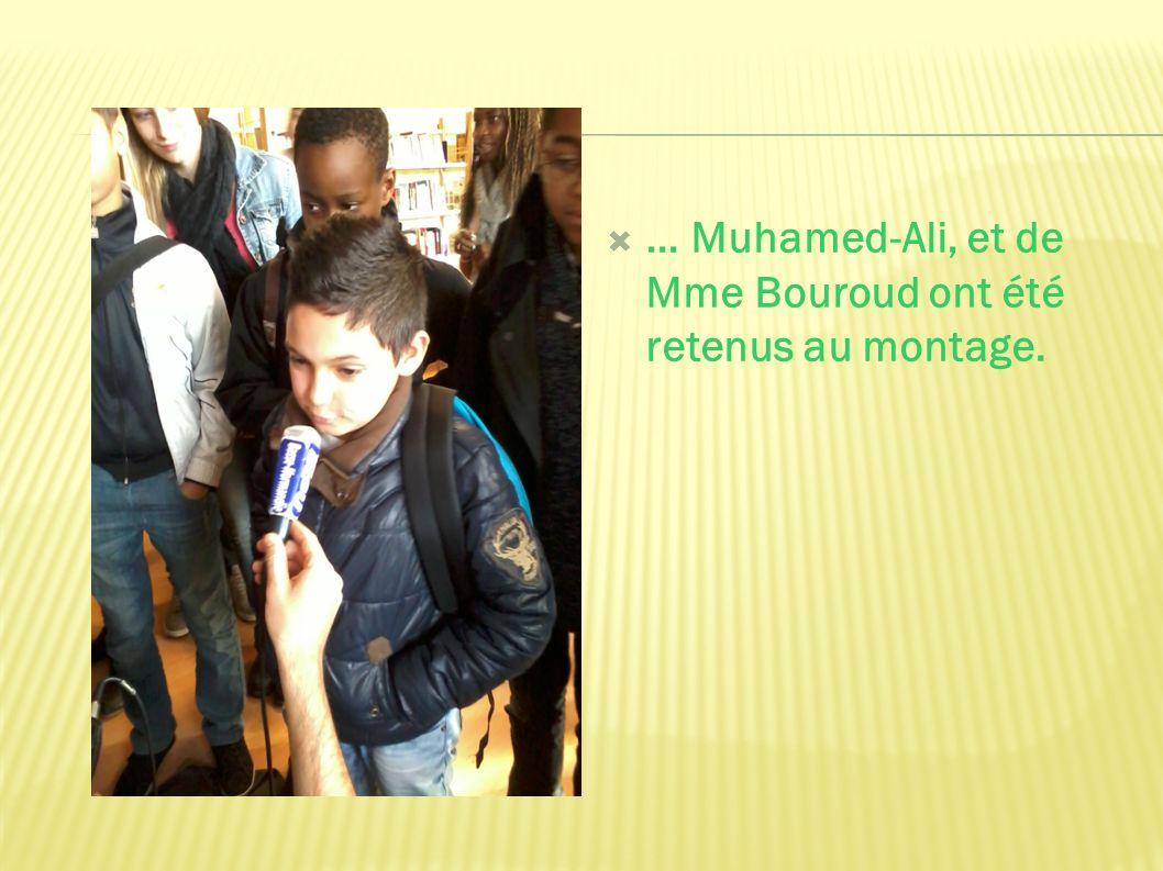  … Muhamed-Ali, et de Mme Bouroud ont été retenus au montage.