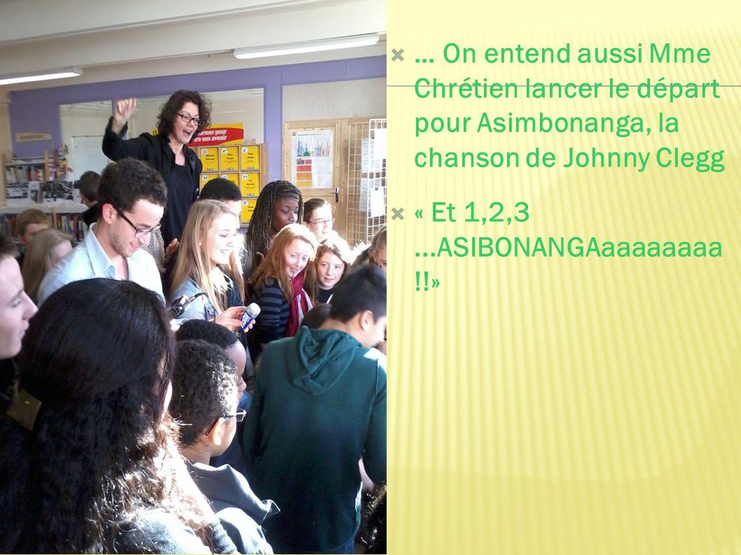  … On entend aussi Mme Chrétien lancer le départ pour Asimbonanga, la chanson de Johnny Clegg  « Et 1,2,3...ASIBONANGAaaaaaaaa !!»