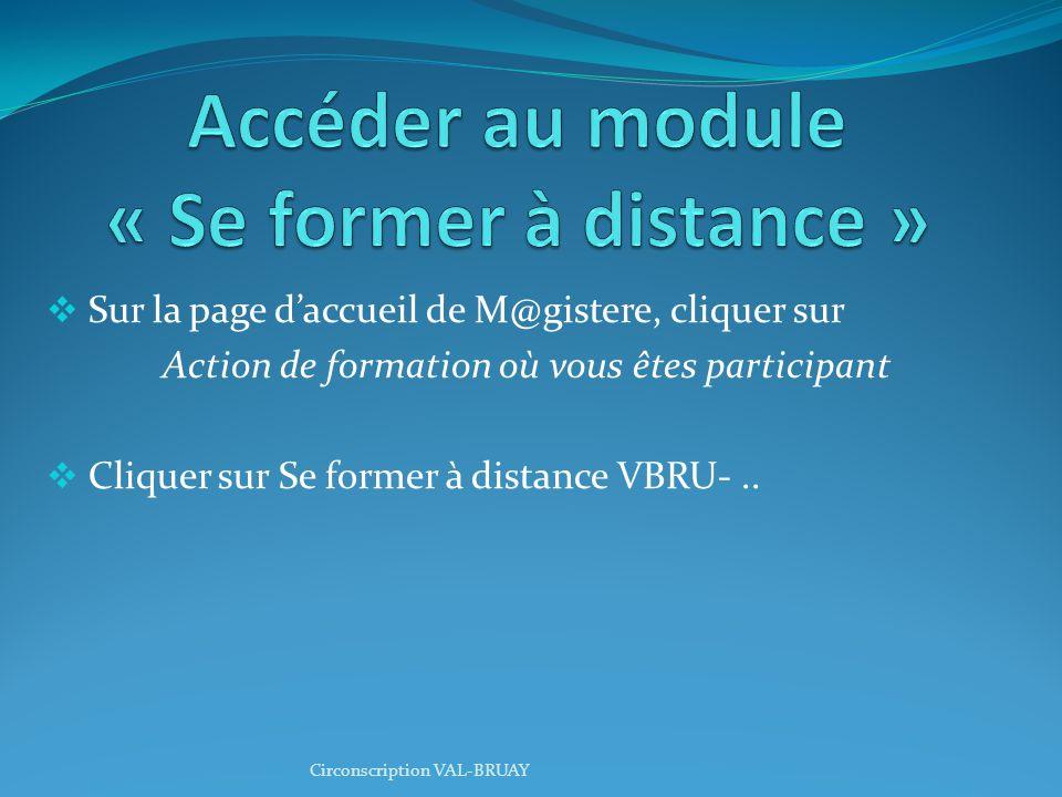  Sur la page d'accueil de M@gistere, cliquer sur Action de formation où vous êtes participant  Cliquer sur Se former à distance VBRU-..