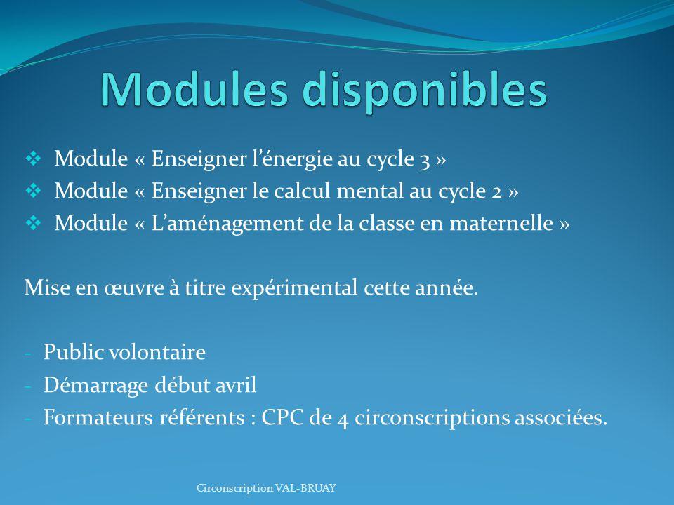  Module « Enseigner l'énergie au cycle 3 »  Module « Enseigner le calcul mental au cycle 2 »  Module « L'aménagement de la classe en maternelle » Mise en œuvre à titre expérimental cette année.
