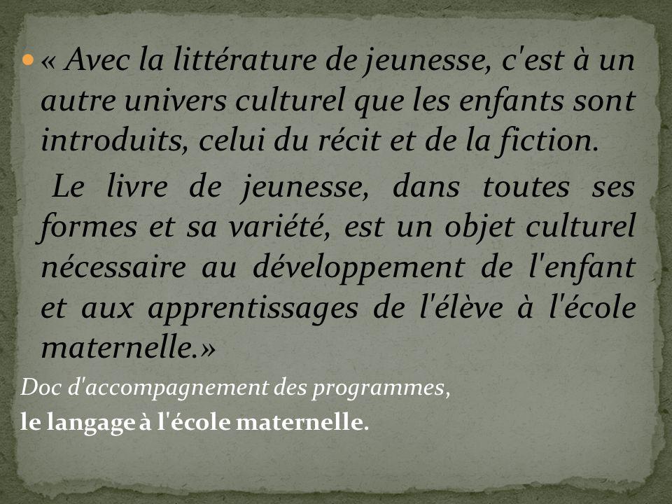 « Avec la littérature de jeunesse, c est à un autre univers culturel que les enfants sont introduits, celui du récit et de la fiction.