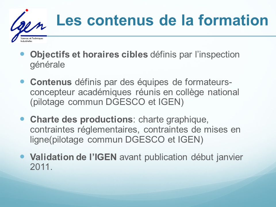 Les contenus de la formation Objectifs et horaires cibles définis par l'inspection générale Contenus définis par des équipes de formateurs- concepteur